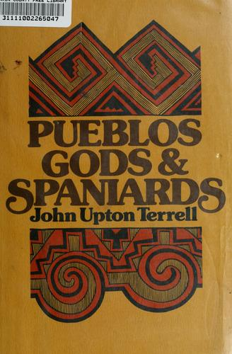 Pueblos, gods, and Spaniards by John Upton Terrell