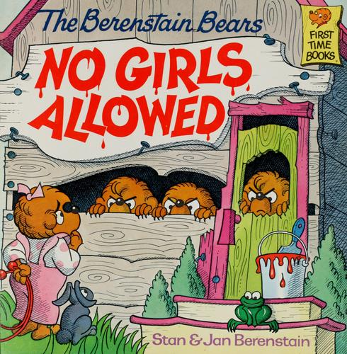 The Berenstain Bears, no girls allowed by Stan Berenstain