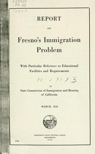 Report on Fresno's immigration problem by California. Commission of Immigration and Housing.