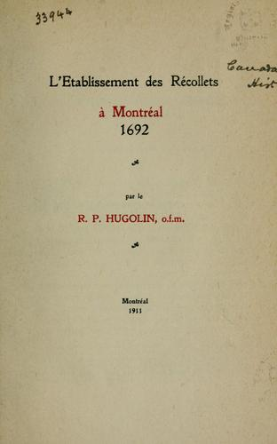 L'etablissement des Recollets a Montreal, 1692 by Hugolin R.P., O.F.M.