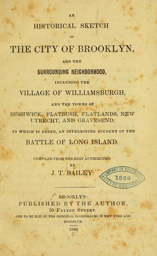 An historical sketch of the city of Brooklyn, and the surrounding neighborhood by J. T. Bailey