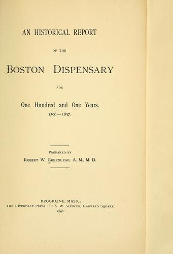 An historical report of the Boston Dispensary for one hundred and one years; 1796-1897 by Boston Dispensary