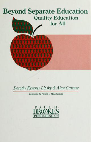 Beyond separate education by edited by Dorothy Kerzner Lipsky and Alan Gartner ; [foreword by Frank J. Macchiarola].