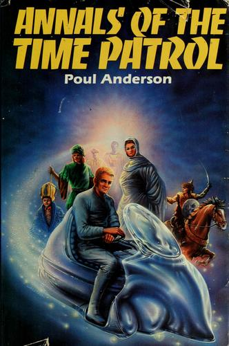 Annals of the time patrol by Poul Anderson