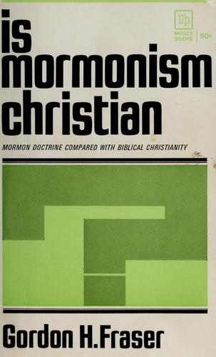 Is Mormonism Christian? by Gordon Holmes Fraser
