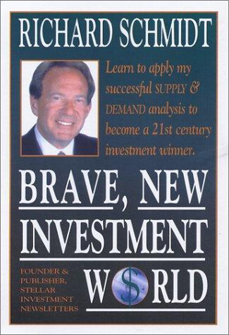 Brave, New Investment World by Richard Schmidt