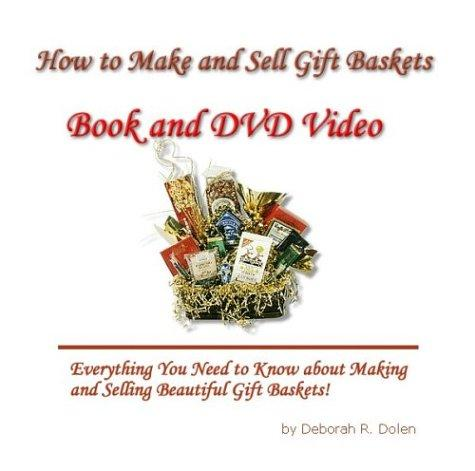 How to Make Gift Baskets by Deborah R. Dolen