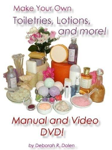 Make Your Own Lotion, Toiletries, and More! (Manual and DVD Video) by Deborah R. Dolen