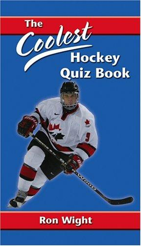 The Coolest Hockey Quiz Book by Ron Wight