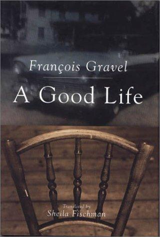 Good Life by Francois Gravel