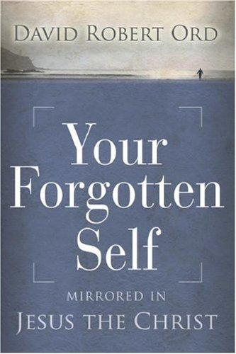 Your Forgotten Self by David Robert Ord